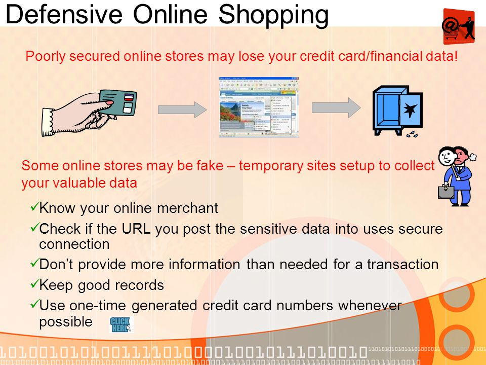 Defensive Online Shopping Poorly secured online stores may lose your credit card/financial data.