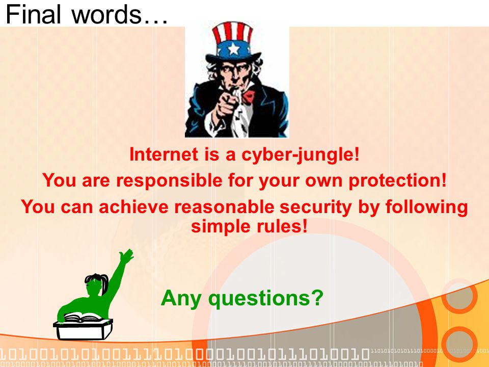 Final words… Internet is a cyber-jungle. You are responsible for your own protection.