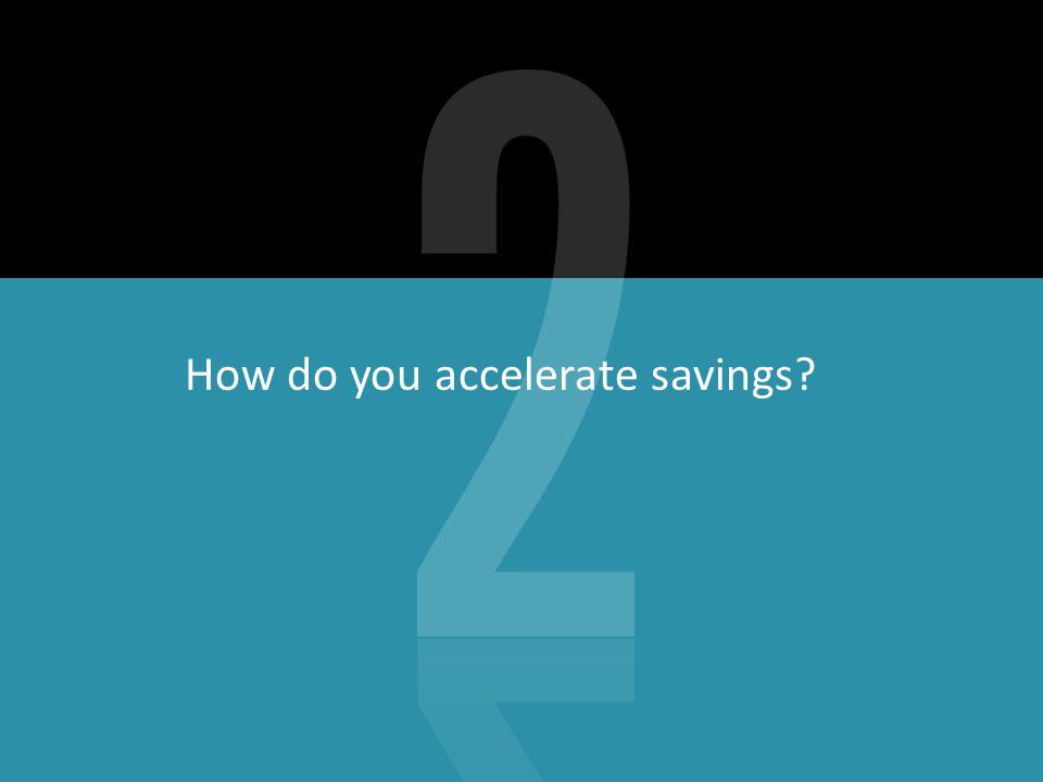How do you accelerate savings
