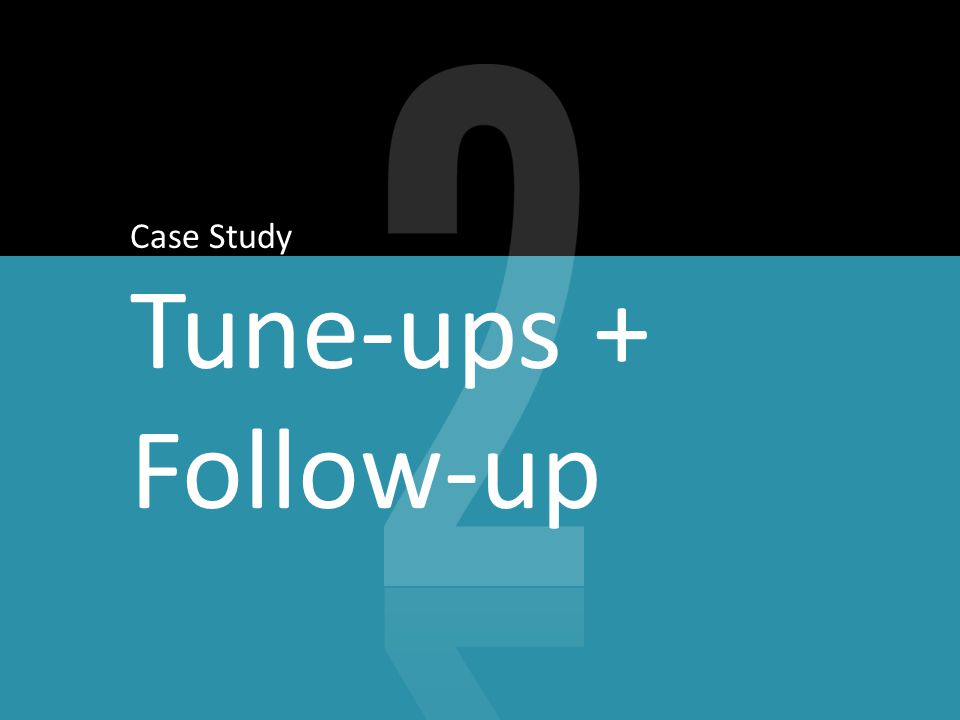 Case Study Tune-ups + Follow-up