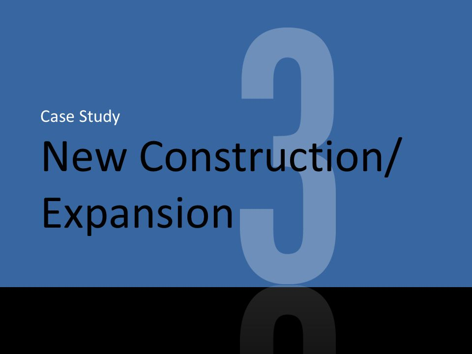 Case Study New Construction/ Expansion
