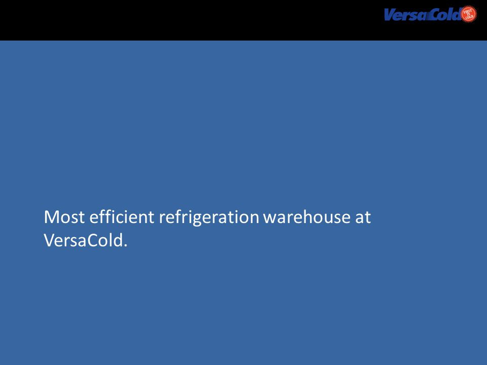 More results? Most efficient refrigeration warehouse at VersaCold.