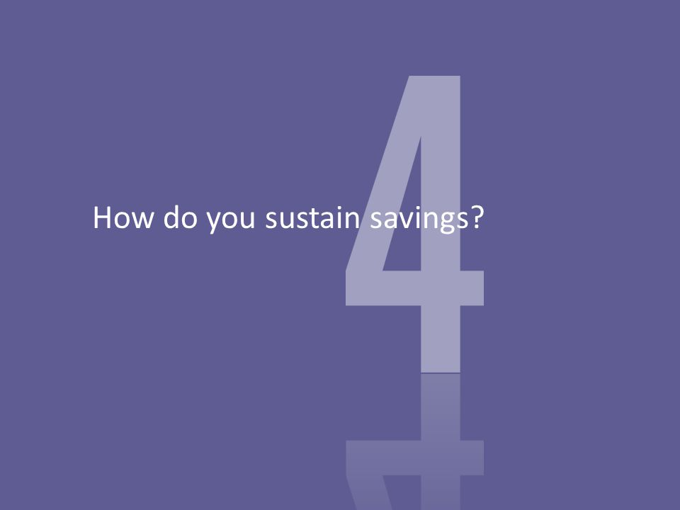 How do you sustain savings?