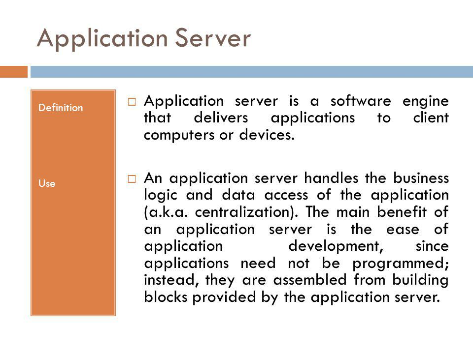 Application Server Definition Use Application server is a software engine that delivers applications to client computers or devices. An application se