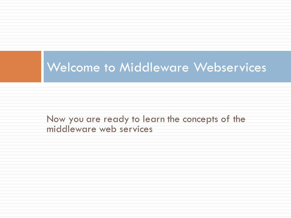 Now you are ready to learn the concepts of the middleware web services Welcome to Middleware Webservices