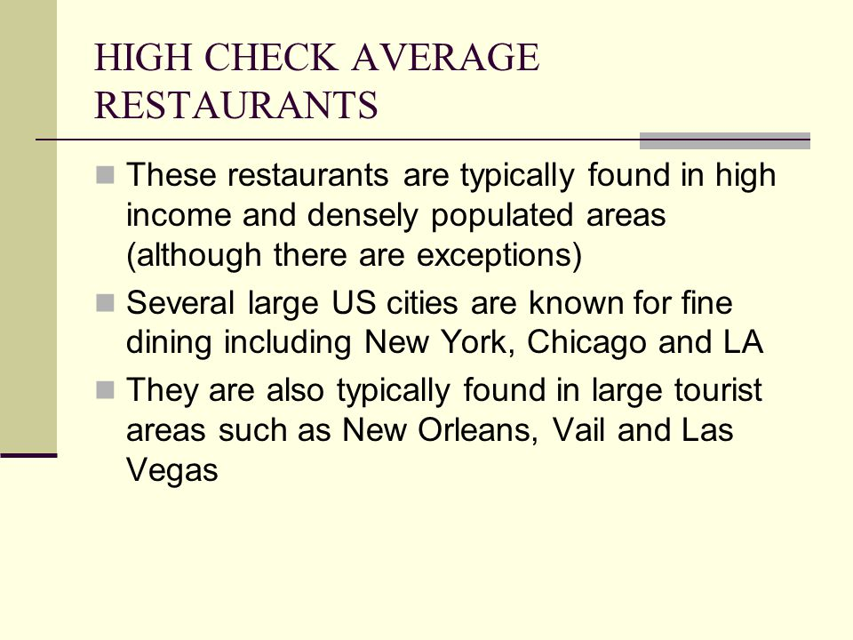 HIGH CHECK AVERAGE RESTAURANTS These restaurants are typically found in high income and densely populated areas (although there are exceptions) Severa
