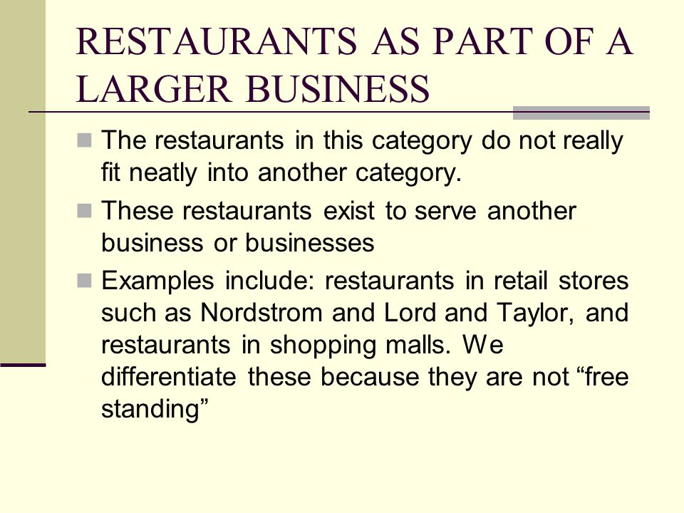 RESTAURANTS AS PART OF A LARGER BUSINESS The restaurants in this category do not really fit neatly into another category. These restaurants exist to s