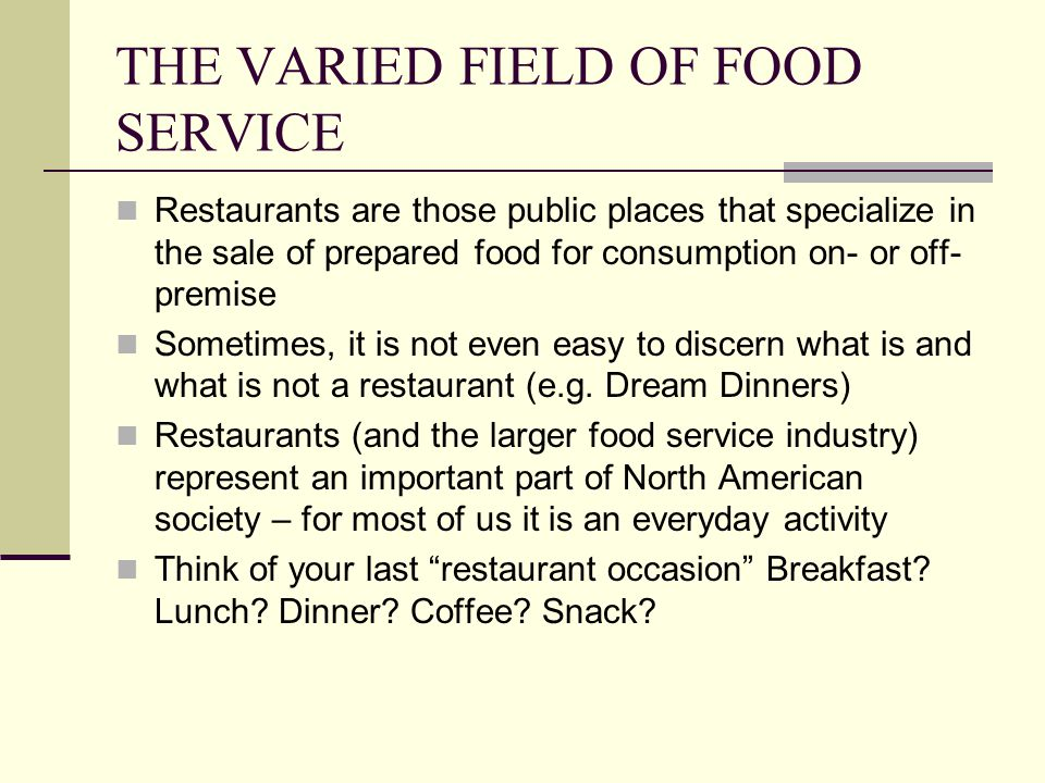 THE VARIED FIELD OF FOOD SERVICE Together, Americans spent over $500 billion in food service establishments in 2006.