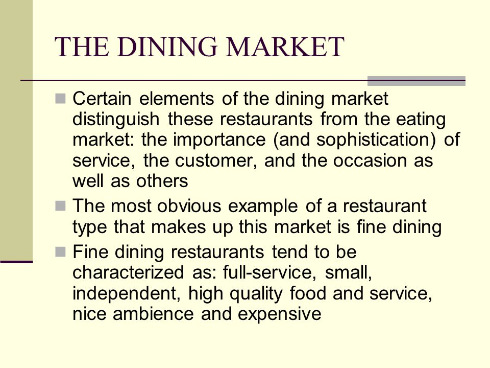 THE DINING MARKET Certain elements of the dining market distinguish these restaurants from the eating market: the importance (and sophistication) of s