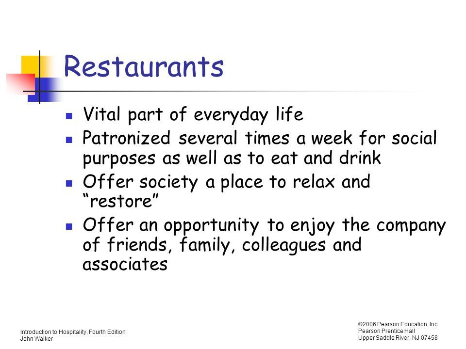 Introduction to Hospitality, Fourth Edition John Walker ©2006 Pearson Education, Inc. Pearson Prentice Hall Upper Saddle River, NJ 07458 Restaurants V