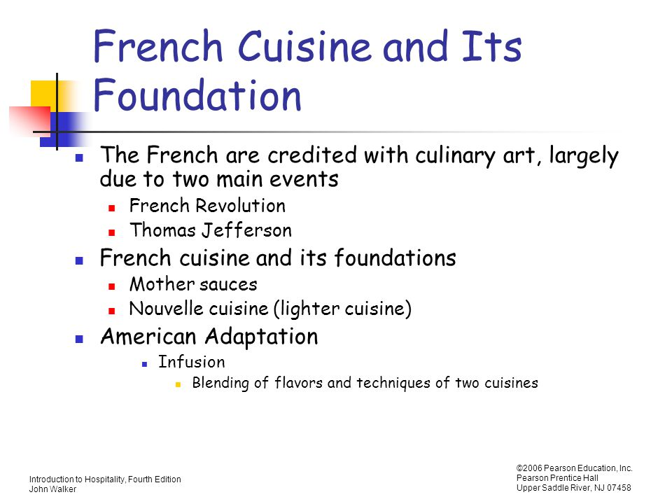 Introduction to Hospitality, Fourth Edition John Walker ©2006 Pearson Education, Inc. Pearson Prentice Hall Upper Saddle River, NJ 07458 French Cuisin