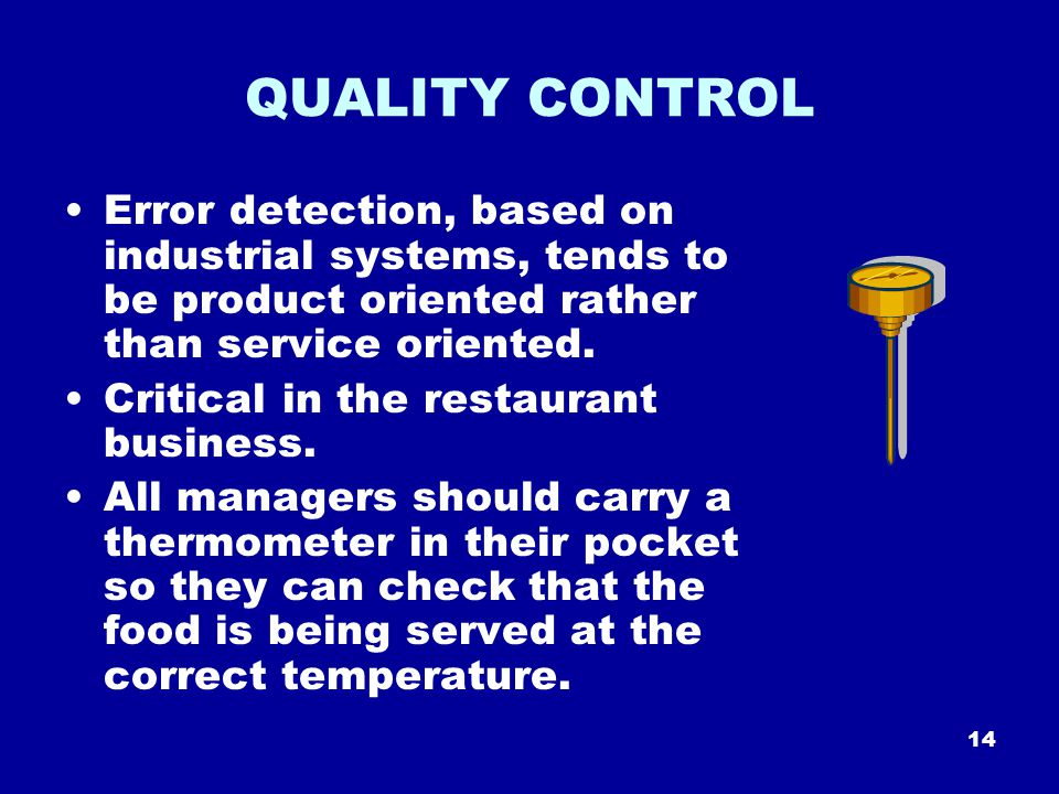 14 QUALITY CONTROL Error detection, based on industrial systems, tends to be product oriented rather than service oriented.