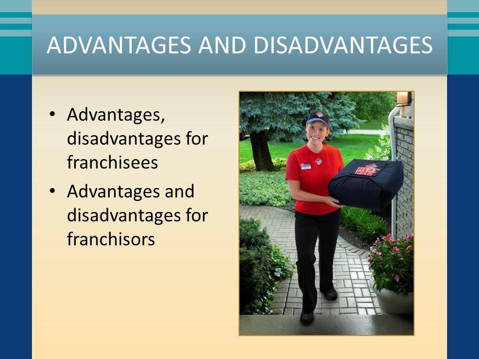 ADVANTAGES AND DISADVANTAGES Advantages, disadvantages for franchisees Advantages and disadvantages for franchisors
