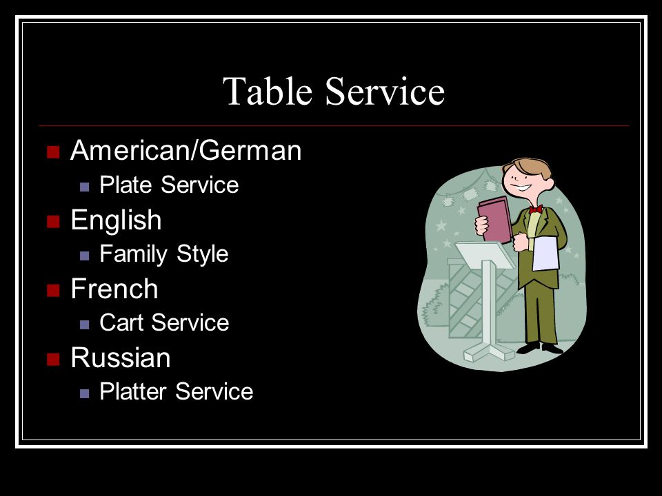 Table Service American/German Plate Service English Family Style French Cart Service Russian Platter Service