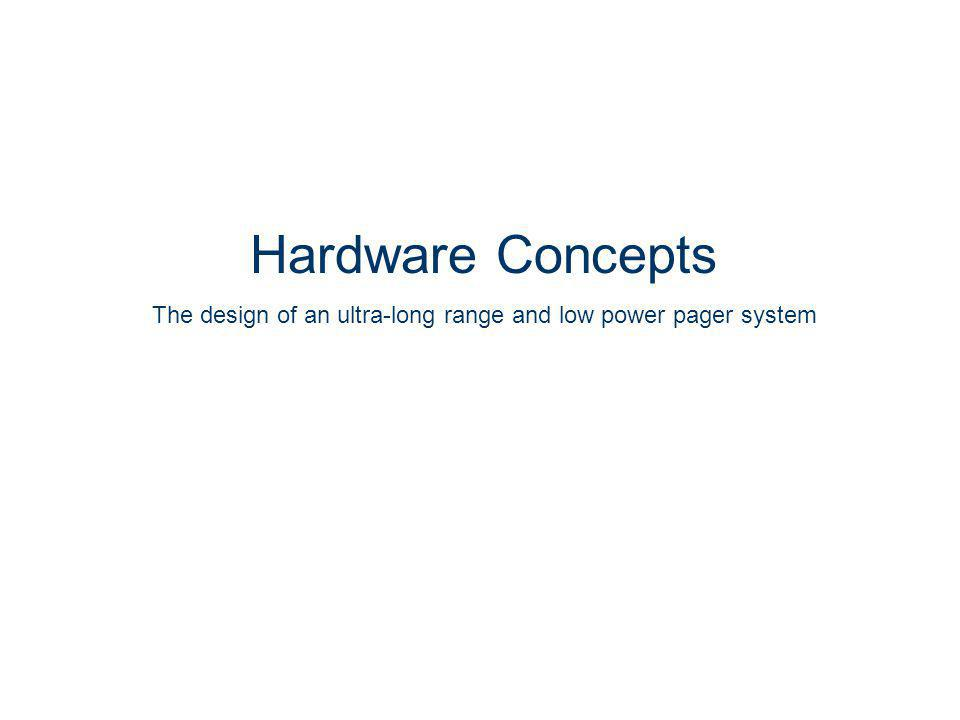 Hardware Concepts The design of an ultra-long range and low power pager system