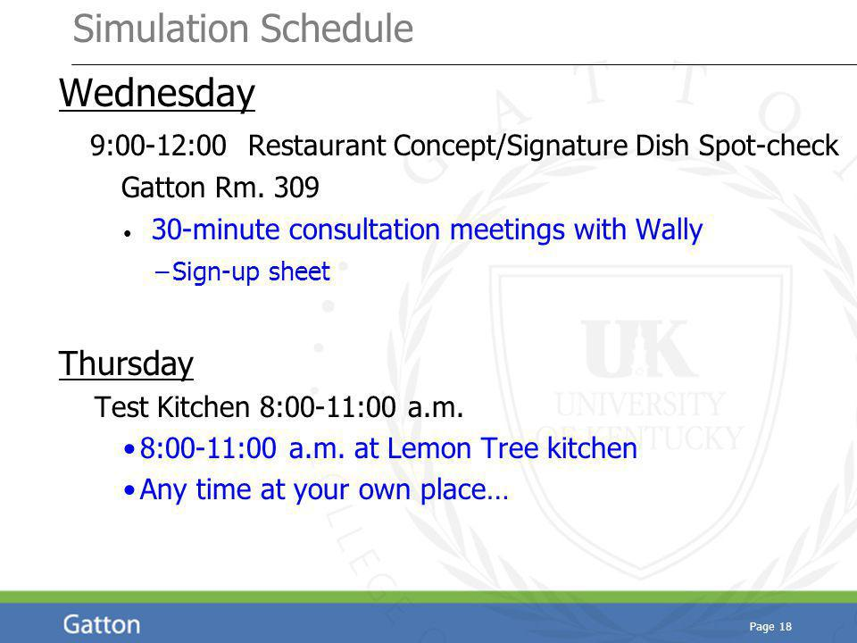 Simulation Schedule Wednesday 9:00-12:00 Restaurant Concept/Signature Dish Spot-check Gatton Rm. 309 30-minute consultation meetings with Wally –Sign-