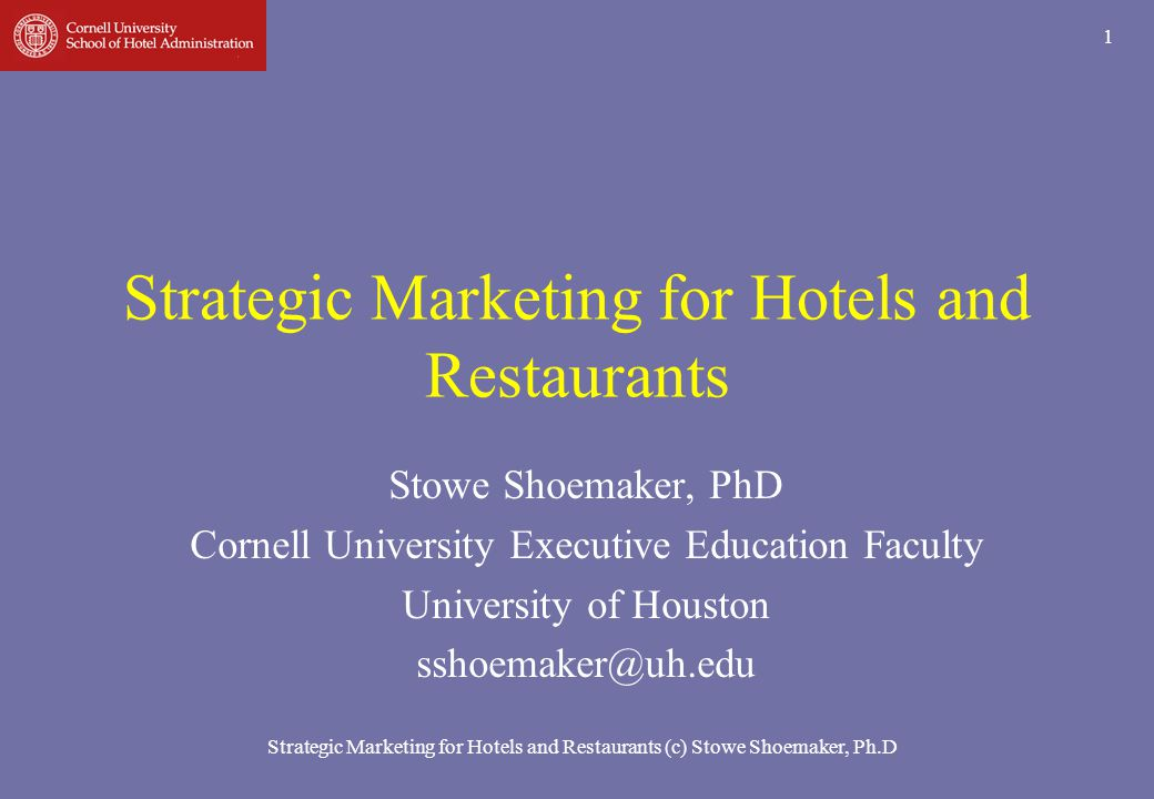Strategic Marketing for Hotels and Restaurants (c) Stowe Shoemaker, Ph.D 72 Hilton – Value Drivers Operational effectiveness Efficiently Hilton hotels convert revenue into profit through hotel operations, processes, and procedures Revenue maximization REVPAR targets Value proposition How well managers create a service environment that increases repeat visits among guests and retention of key staff members