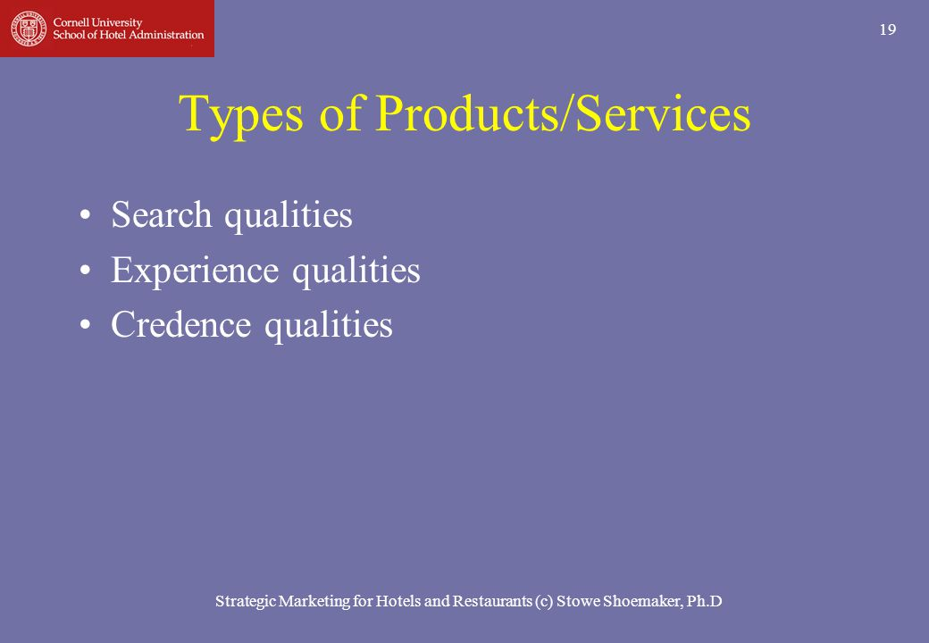 Strategic Marketing for Hotels and Restaurants (c) Stowe Shoemaker, Ph.D 19 Types of Products/Services Search qualities Experience qualities Credence