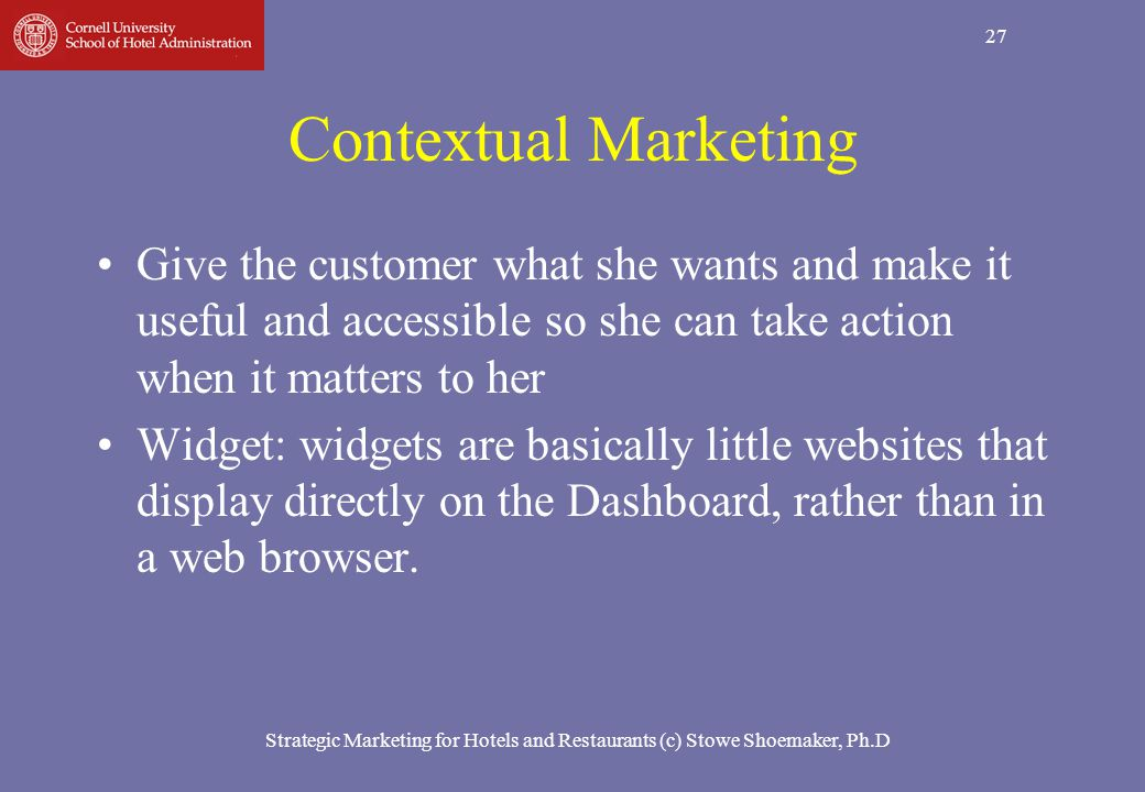27 Contextual Marketing Give the customer what she wants and make it useful and accessible so she can take action when it matters to her Widget: widge