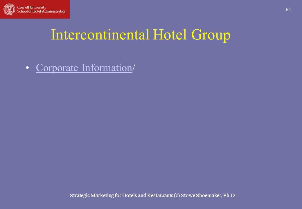 Strategic Marketing for Hotels and Restaurants (c) Stowe Shoemaker, Ph.D 61 Intercontinental Hotel Group Corporate Information/Corporate Information