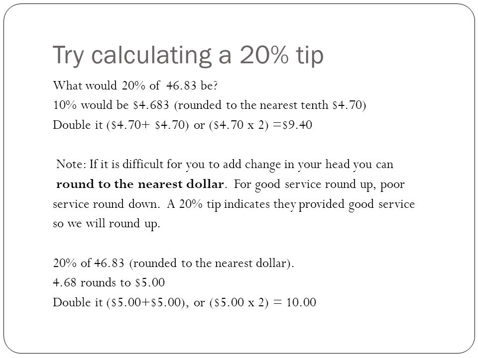 To Calculate a 15% tip (the easy way) An easy way to figure a 15% tip is to move the decimal point of the cost to find 10%, and add half of that amount.