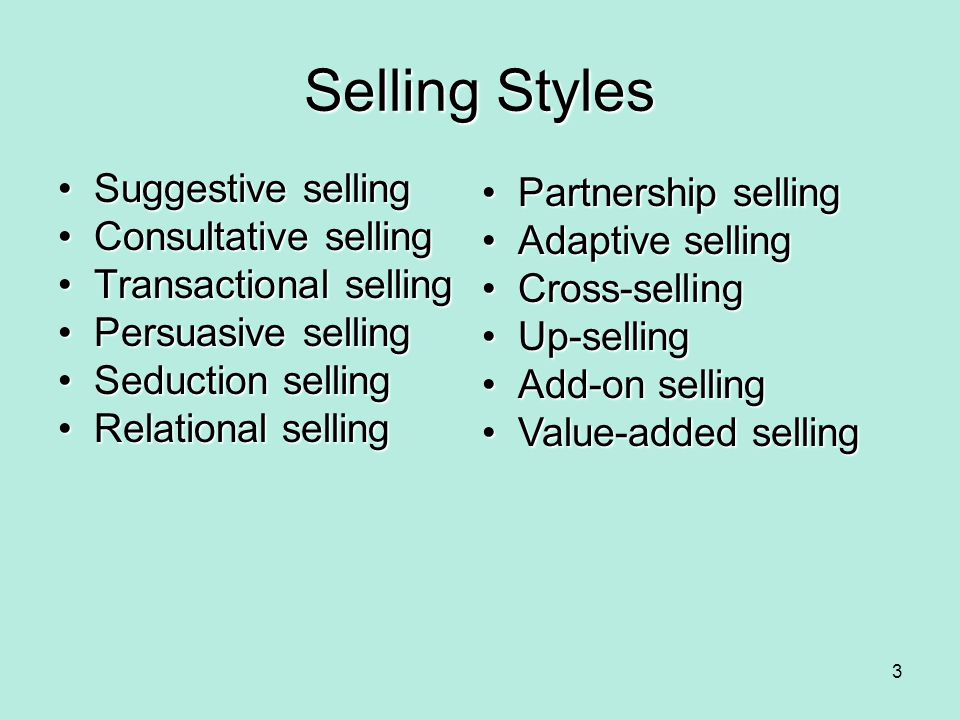 Selling Styles Suggestive sellingSuggestive selling Consultative sellingConsultative selling Transactional sellingTransactional selling Persuasive sel