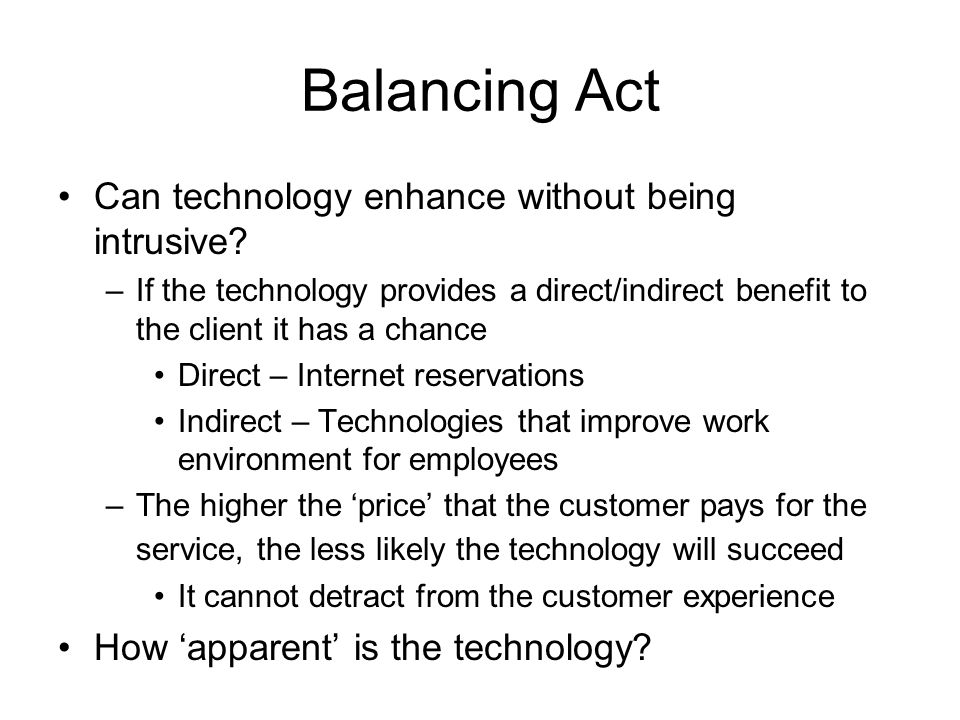 Balancing Act Can technology enhance without being intrusive.
