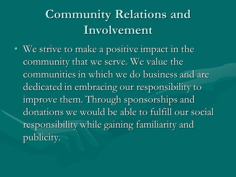 Community Relations and Involvement We strive to make a positive impact in the community that we serve.