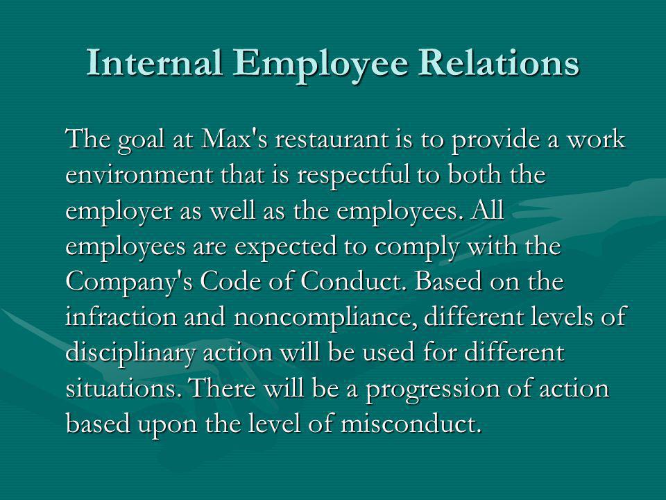 Internal Employee Relations The goal at Max s restaurant is to provide a work environment that is respectful to both the employer as well as the employees.