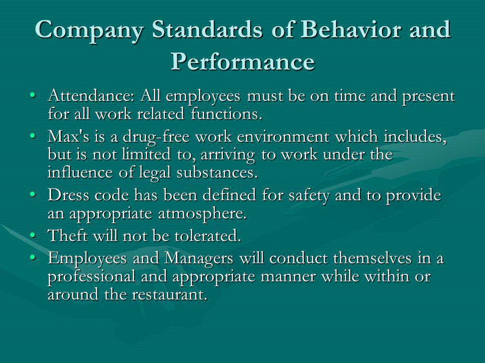 Company Standards of Behavior and Performance Attendance: All employees must be on time and present for all work related functions.Attendance: All employees must be on time and present for all work related functions.