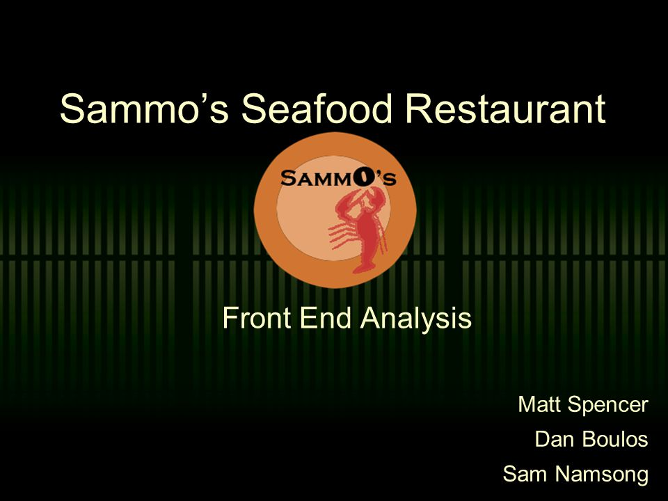 Sammos Seafood Restaurant Front End Analysis Matt Spencer Dan Boulos Sam Namsong