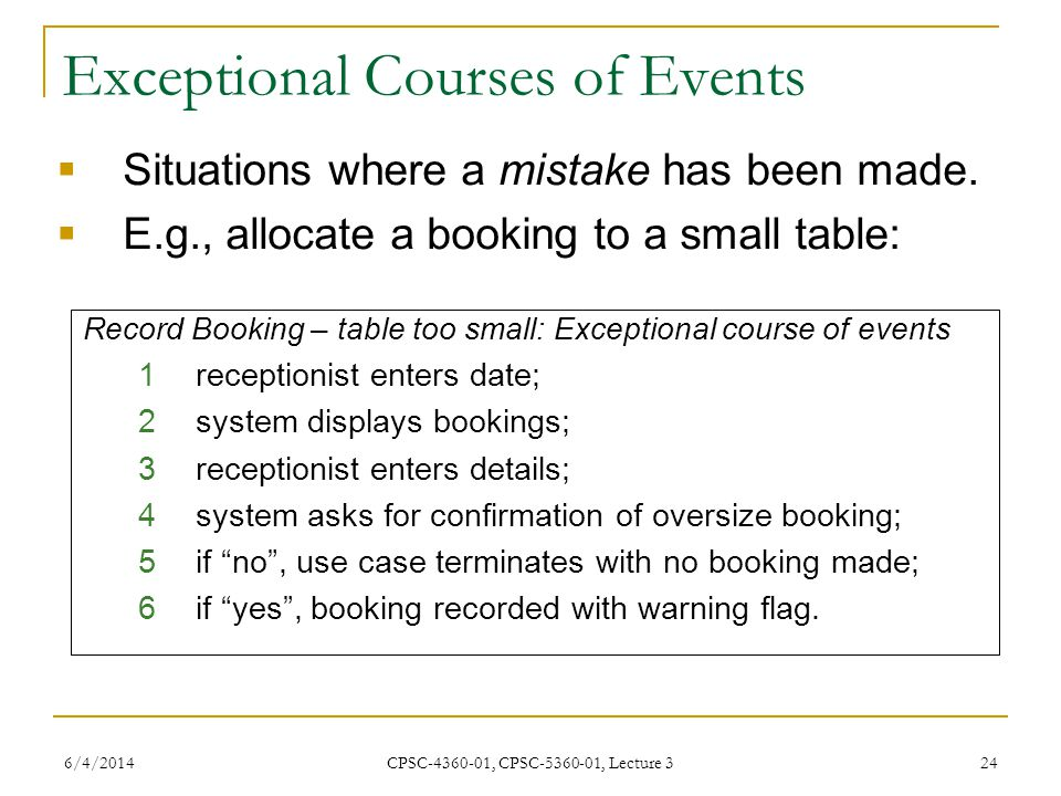 6/4/2014 CPSC-4360-01, CPSC-5360-01, Lecture 3 24 Exceptional Courses of Events Situations where a mistake has been made.