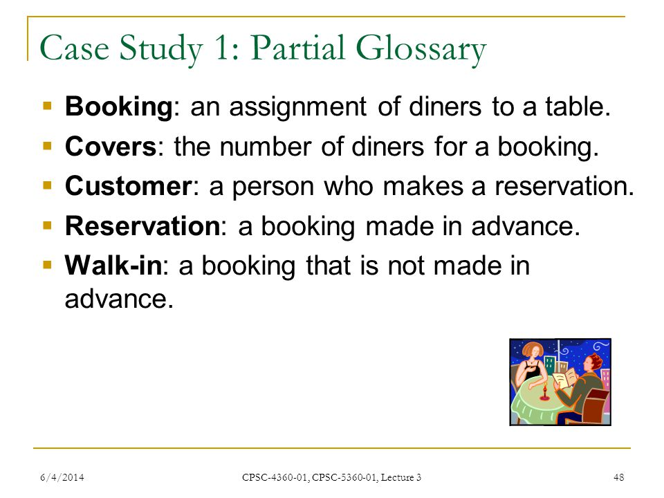 6/4/2014 CPSC-4360-01, CPSC-5360-01, Lecture 3 48 Case Study 1: Partial Glossary Booking: an assignment of diners to a table.