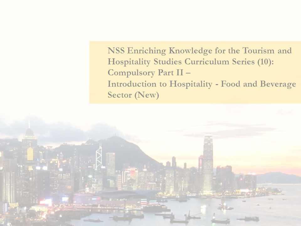 NSS Enriching Knowledge for the Tourism and Hospitality Studies Curriculum Series (10): Compulsory Part II – Introduction to Hospitality - Food and Be