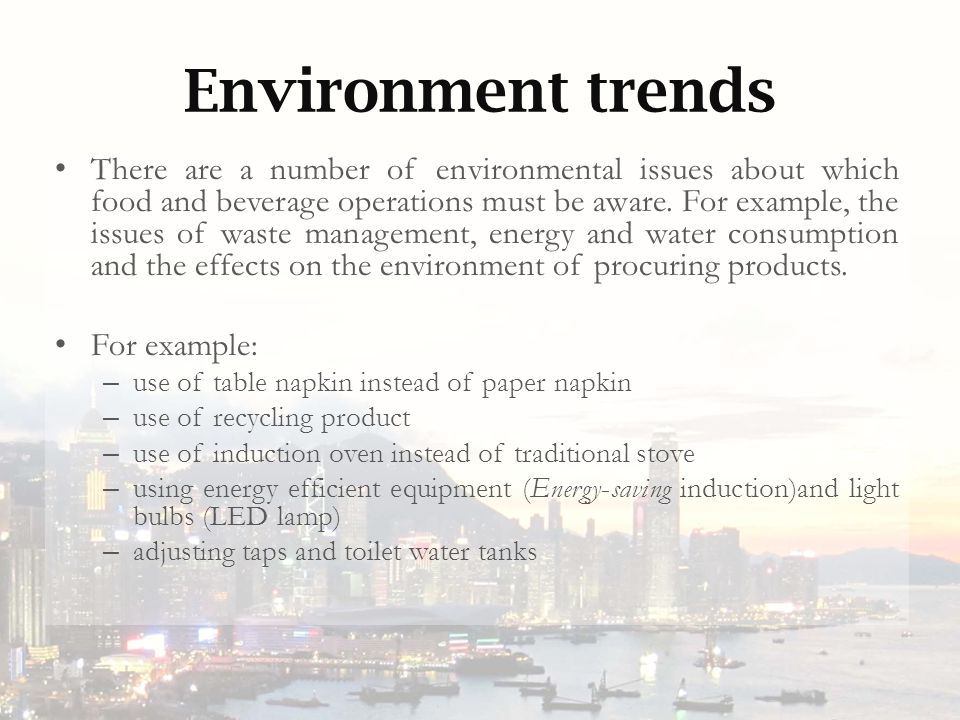 Environment trends There are a number of environmental issues about which food and beverage operations must be aware.