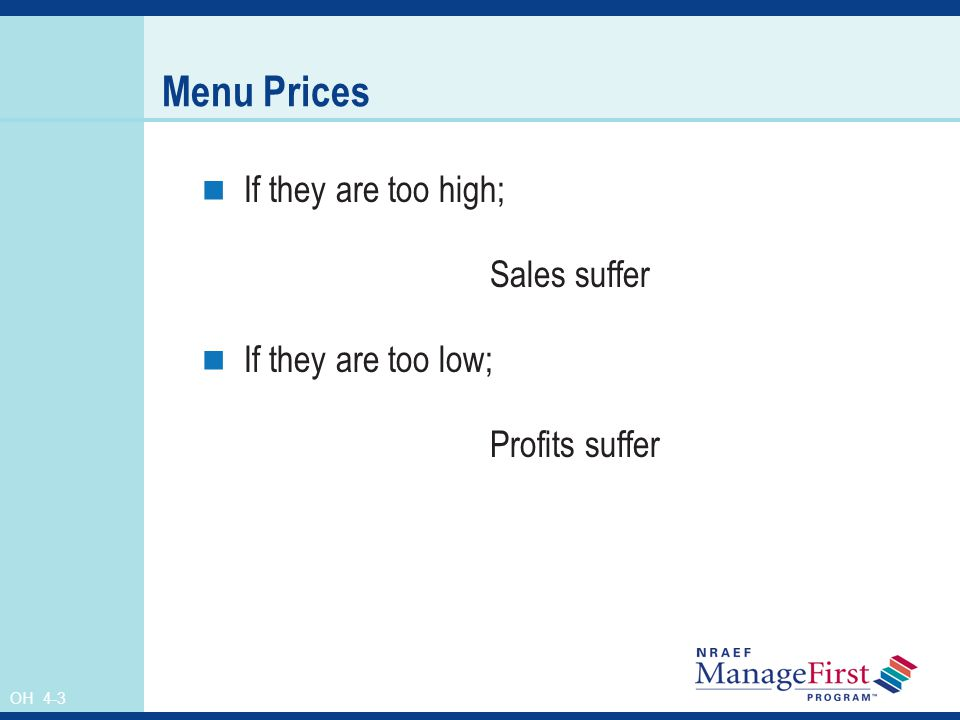 OH 4-3 Menu Prices If they are too high; Sales suffer If they are too low; Profits suffer