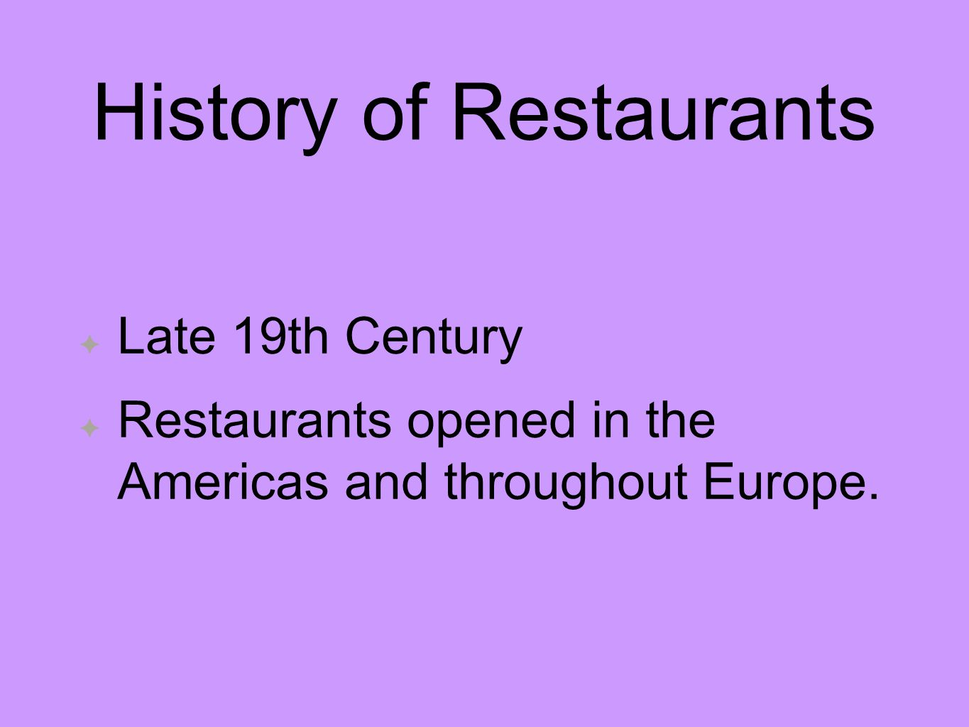 History of Restaurants Late 19th Century Restaurants opened in the Americas and throughout Europe.