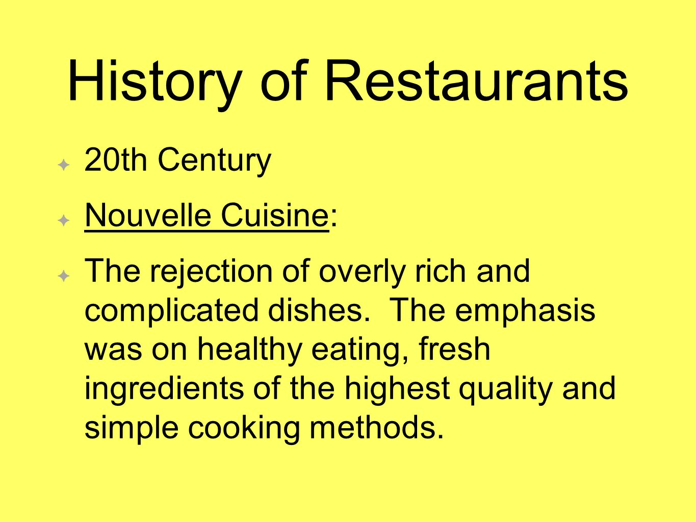 History of Restaurants 20th Century Nouvelle Cuisine: The rejection of overly rich and complicated dishes.