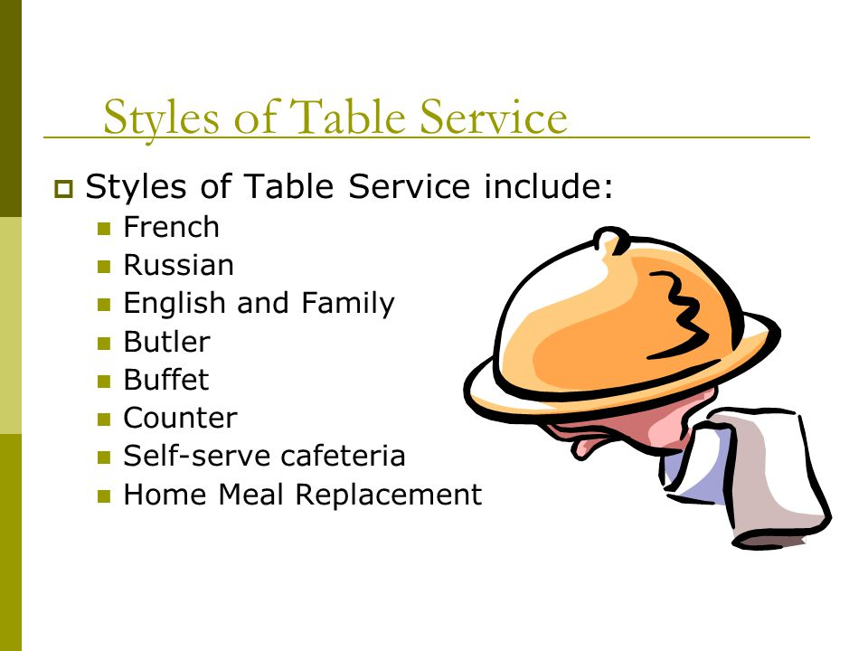 Styles of Table Service Type of Service in particular restaurant is best defined by desired target market.