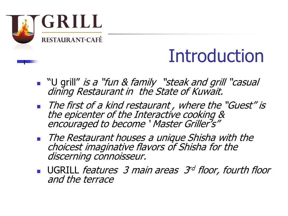 Introduction U grill is a fun & family steak and grill casual dining Restaurant in the State of Kuwait.