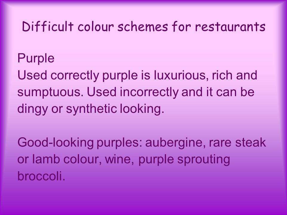 Difficult colour schemes for restaurants Purple Used correctly purple is luxurious, rich and sumptuous.