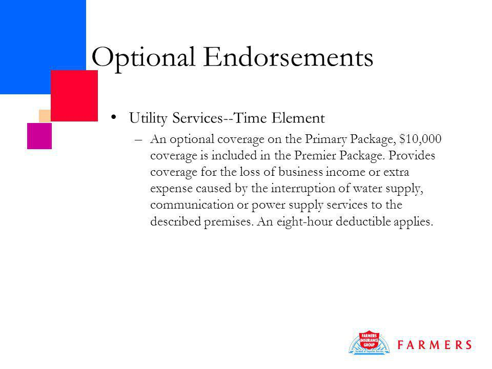 Optional Endorsements Utility Services--Time Element – An optional coverage on the Primary Package, $10,000 coverage is included in the Premier Package.