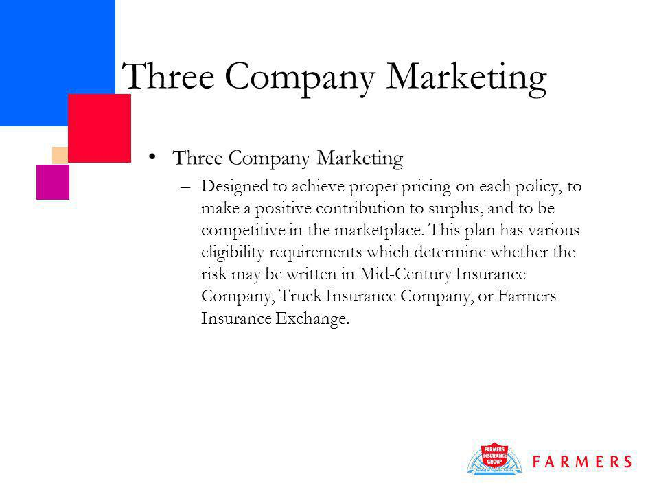 Three Company Marketing – Designed to achieve proper pricing on each policy, to make a positive contribution to surplus, and to be competitive in the marketplace.