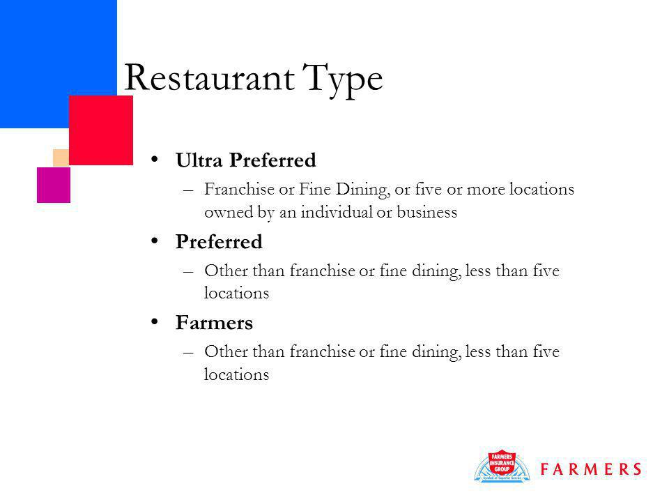 Restaurant Type Ultra Preferred – Franchise or Fine Dining, or five or more locations owned by an individual or business Preferred – Other than franchise or fine dining, less than five locations Farmers – Other than franchise or fine dining, less than five locations