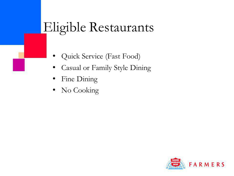 Eligible Restaurants Quick Service (Fast Food) Casual or Family Style Dining Fine Dining No Cooking