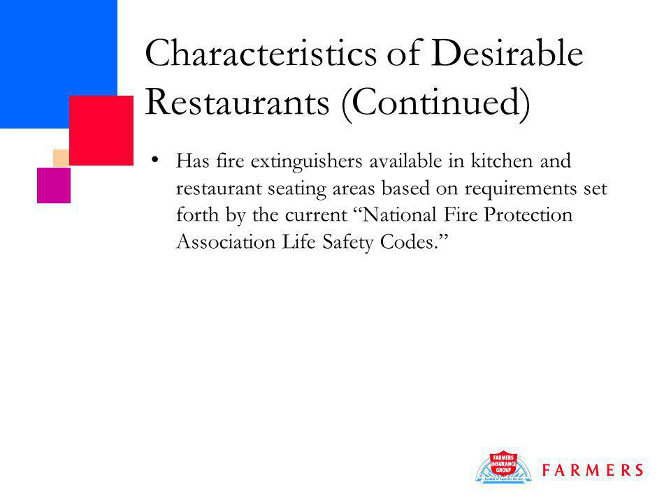 Characteristics of Desirable Restaurants (Continued) Has fire extinguishers available in kitchen and restaurant seating areas based on requirements set forth by the current National Fire Protection Association Life Safety Codes.