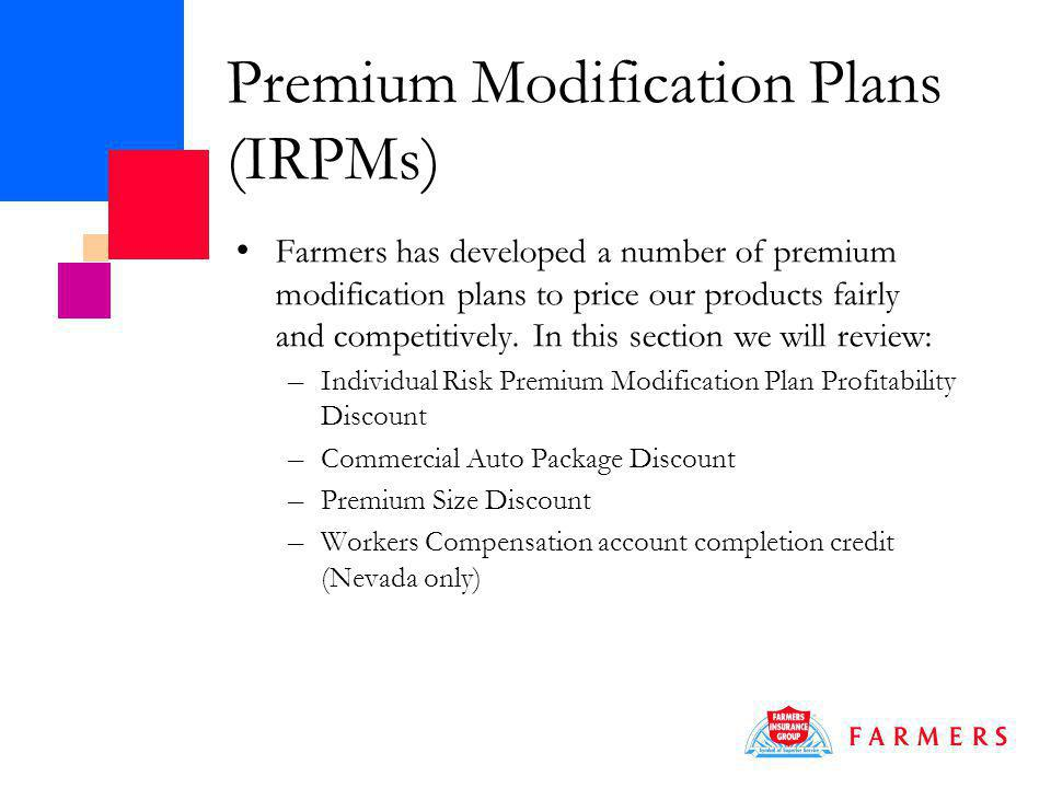 Premium Modification Plans (IRPMs) Farmers has developed a number of premium modification plans to price our products fairly and competitively.