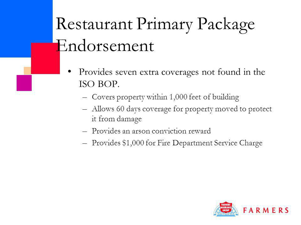 Restaurant Primary Package Endorsement Provides seven extra coverages not found in the ISO BOP.