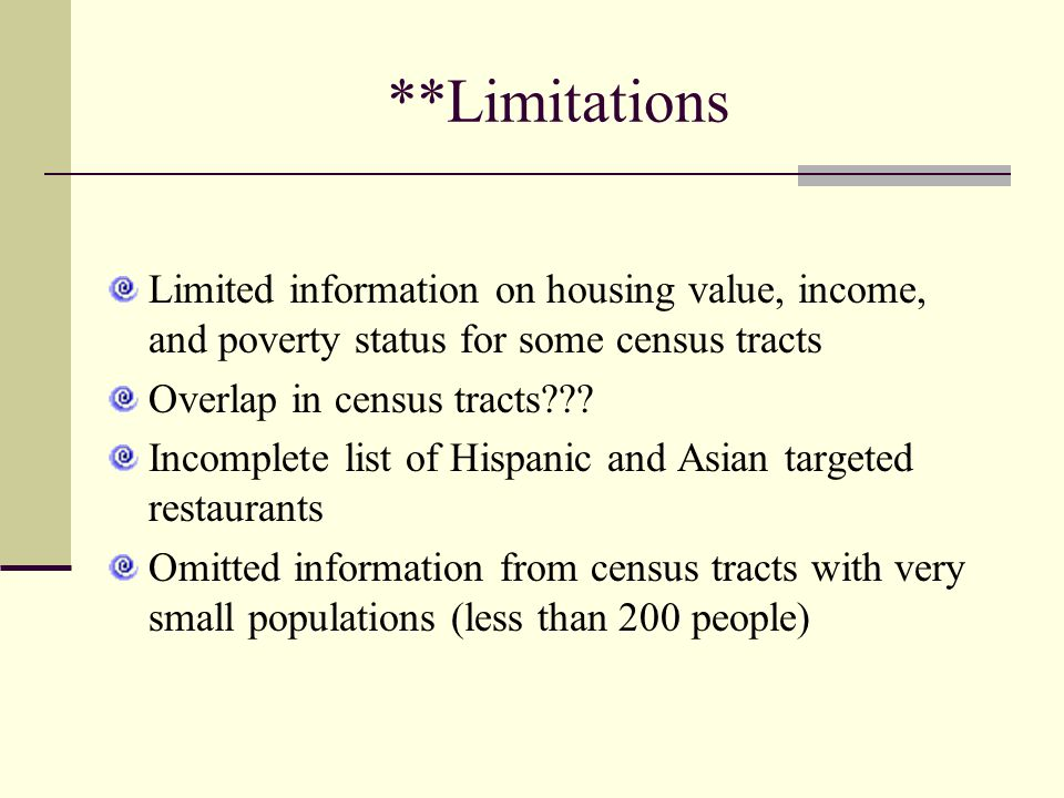 **Limitations Limited information on housing value, income, and poverty status for some census tracts Overlap in census tracts .