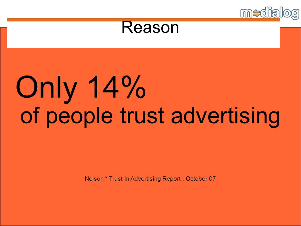 Reason Only 14% of people trust advertising Nelson Trust In Advertising Report, October 07